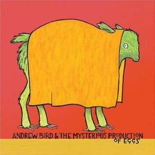 andrew bird and the mysterious production of eggs