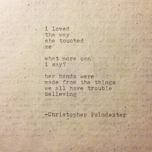 the way she touched me, christopher poindexter, what more can i say, poetry, remington typewriter, beautiful words, typewriter, poindexter, made from the things