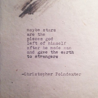 christopher poindexter, christopher, poetry, art, beautiful words, god, maybe stars, gave the earth to strangers, remington typewriter, typewriter poetry, lovely